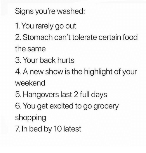 signs-youre-washed-1-you-rarely-go-out-2-stomach-37585570 (1)
